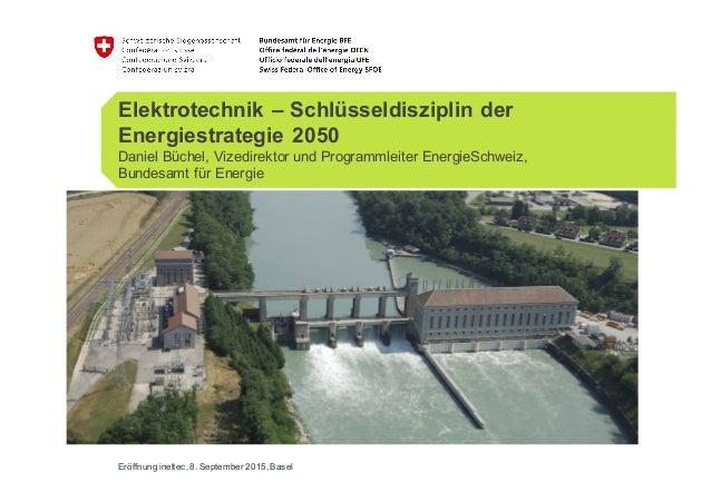 Elektrotechnik – Schlüsseldisziplin der  Energiestrategie 2050 Daniel Büchel, Vizedirektor und Programmleiter Ene...