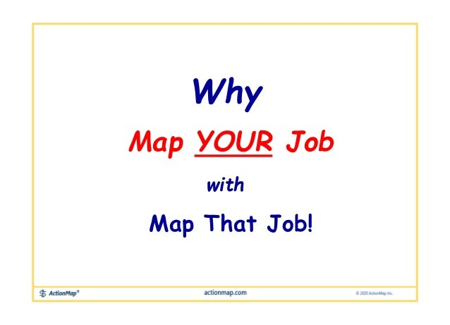 Map YOUR Job Why Map That Job! with