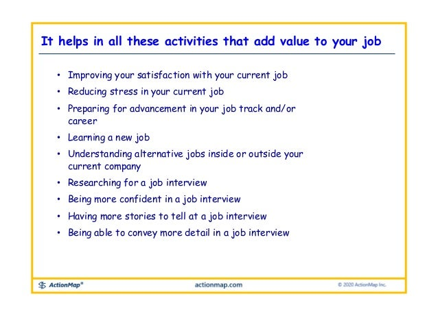 It helps in all these activities that add value to your job • Improving your satisfaction with your current job • Reducing...