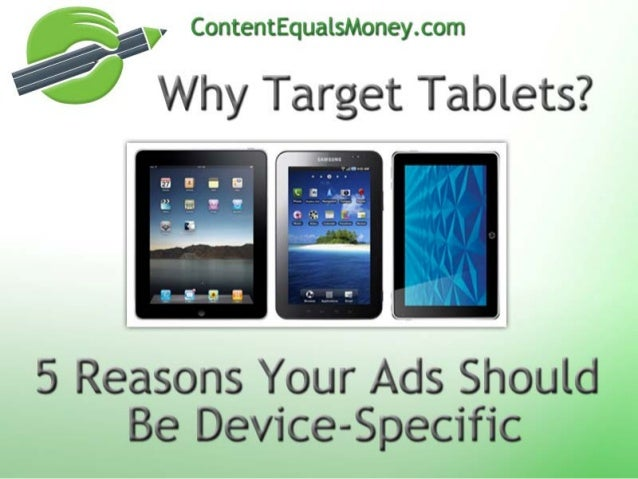 Why Target Tablets?•Tablets represent a massively growing portion of the mobile devicemarket share.•Tablets are slated to ...