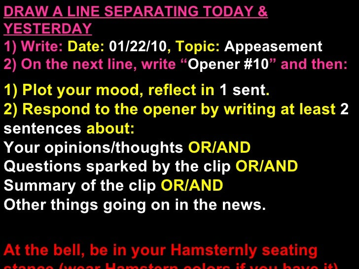 """DRAW A LINE SEPARATING TODAY & YESTERDAY 1) Write:   Date:  01/22/10 , Topic:  Appeasement 2) On the next line, write """" Op..."""