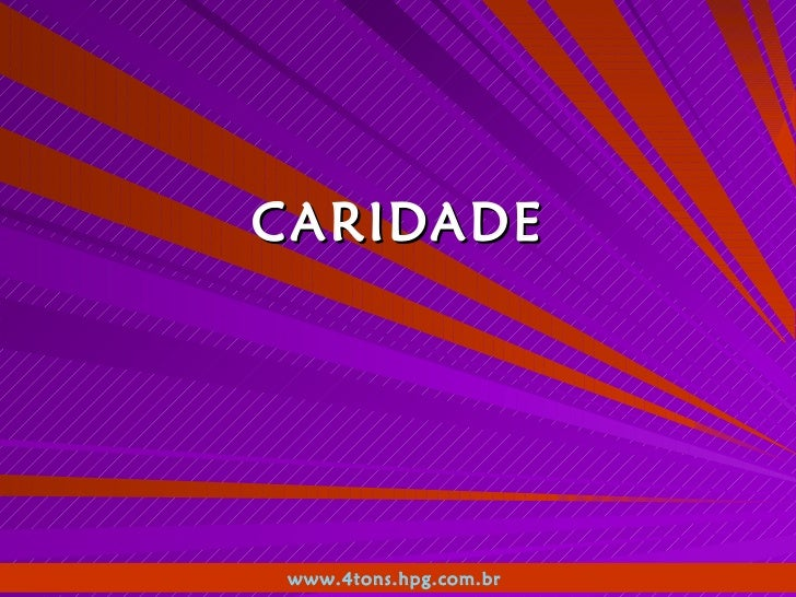 CARIDADE www.4tons.hpg.com.br