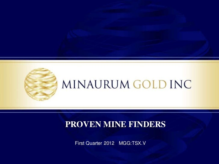 PROVEN MINE FINDERS First Quarter 2012 MGG:TSX.V
