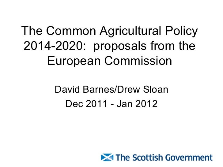 The Common Agricultural Policy 2014-2020:  proposals from the European Commission David Barnes/Drew Sloan Dec 2011 - Jan 2...