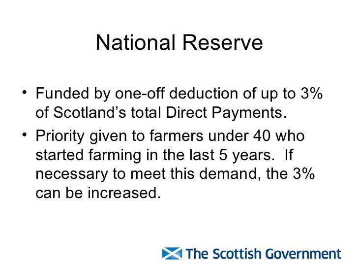 National Reserve <ul><li>Funded by one-off deduction of up to 3% of Scotland's total Direct Payments. </li></ul><ul><li>Pr...