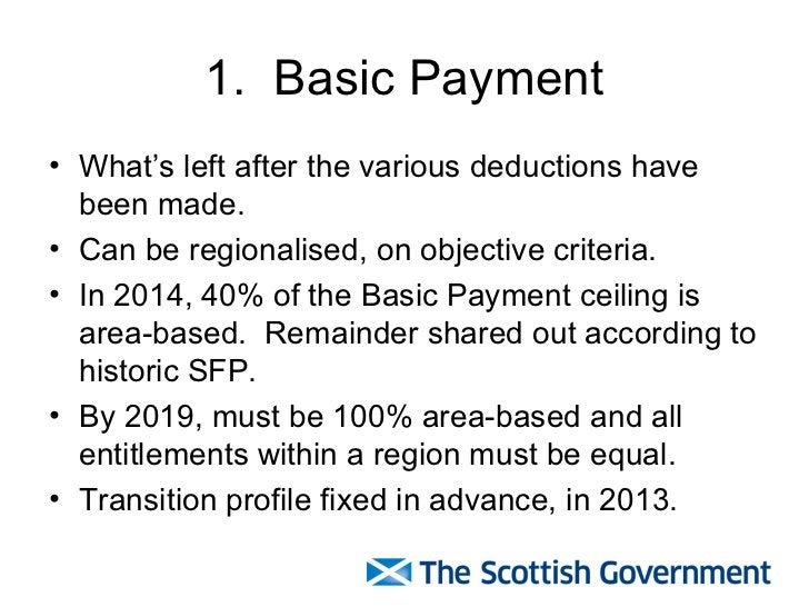 1.  Basic Payment <ul><li>What's left after the various deductions have been made. </li></ul><ul><li>Can be regionalised, ...