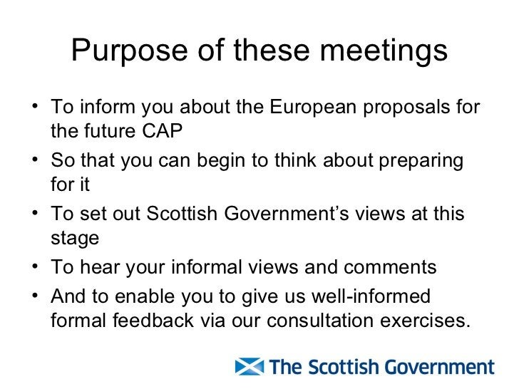 Purpose of these meetings <ul><li>To inform you about the European proposals for the future CAP </li></ul><ul><li>So that ...