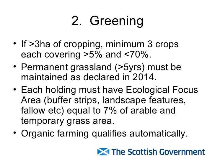 2.  Greening <ul><li>If >3ha of cropping, minimum 3 crops each covering >5% and <70%. </li></ul><ul><li>Permanent grasslan...
