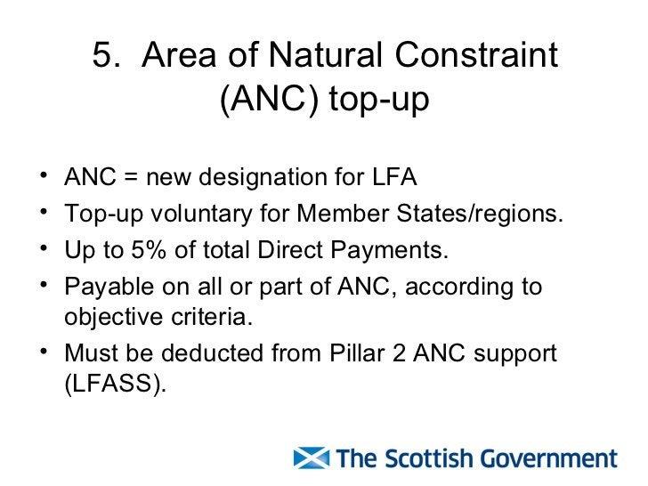 5.  Area of Natural Constraint (ANC) top-up <ul><li>ANC = new designation for LFA </li></ul><ul><li>Top-up voluntary for M...