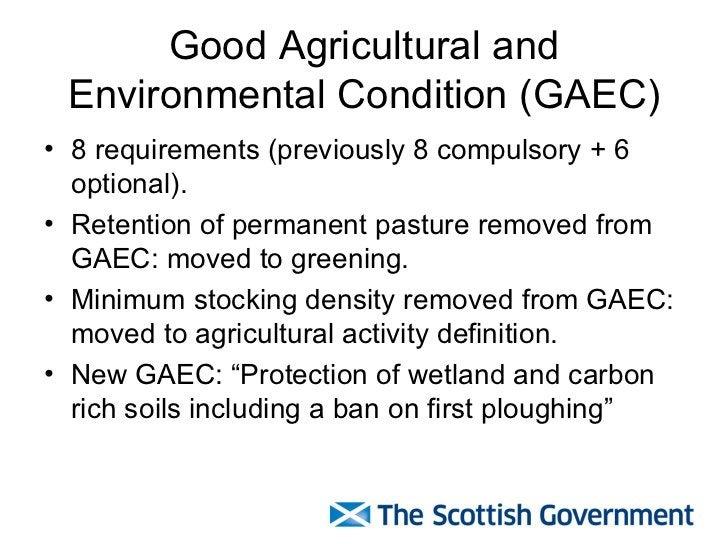 Good Agricultural and Environmental Condition (GAEC) <ul><li>8 requirements (previously 8 compulsory + 6 optional). </li><...