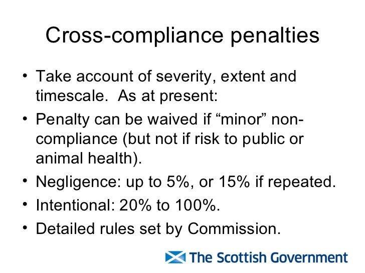 Cross-compliance penalties <ul><li>Take account of severity, extent and timescale.  As at present: </li></ul><ul><li>Penal...