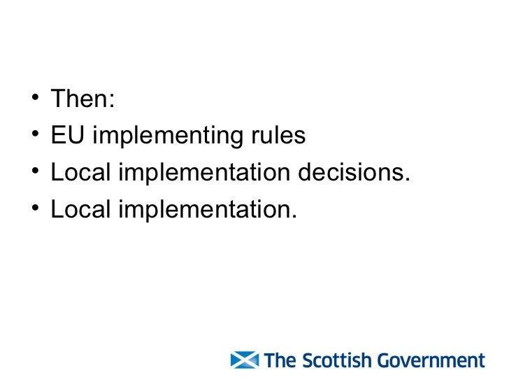 <ul><li>Then: </li></ul><ul><li>EU implementing rules </li></ul><ul><li>Local implementation decisions. </li></ul><ul><li>...