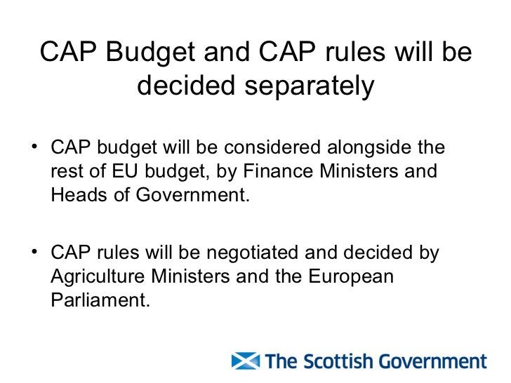 CAP Budget and CAP rules will be decided separately <ul><li>CAP budget will be considered alongside the rest of EU budget,...