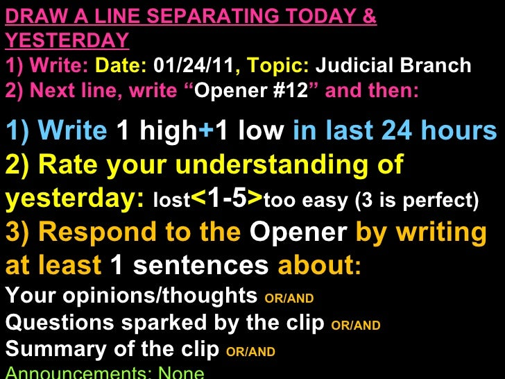 "DRAW A LINE SEPARATING TODAY & YESTERDAY 1) Write:   Date:  01/24/11 , Topic:  Judicial Branch 2) Next line, write "" Opene..."