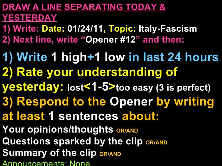 """DRAW A LINE SEPARATING TODAY & YESTERDAY 1) Write:   Date:  01/24/11 , Topic:  Italy-Fascism 2) Next line, write """" Opener ..."""