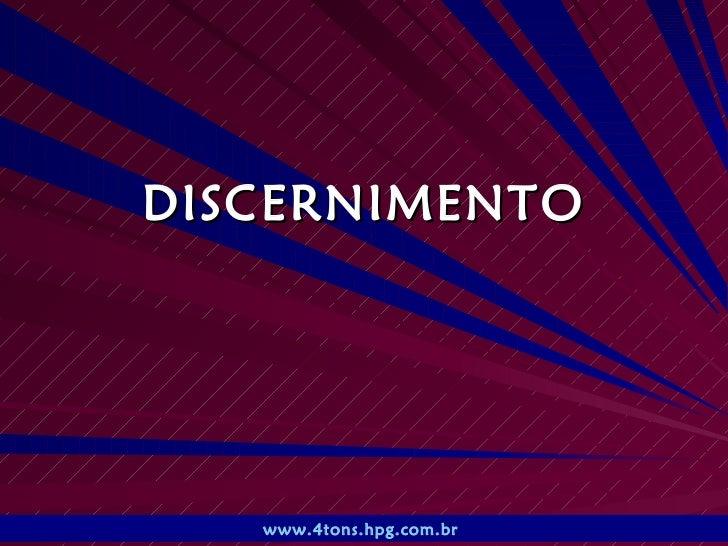 DISCERNIMENTO www.4tons.hpg.com.br