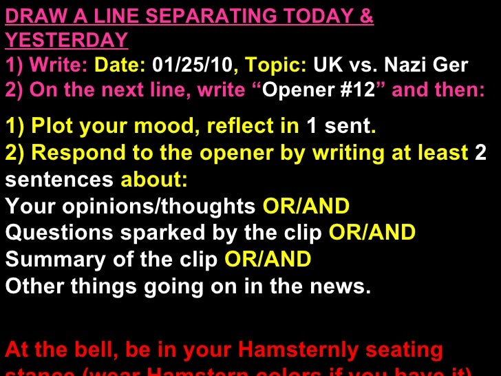DRAW A LINE SEPARATING TODAY & YESTERDAY 1) Write:   Date:  01/25/10 , Topic:  UK vs. Nazi Ger 2) On the next line, write ...