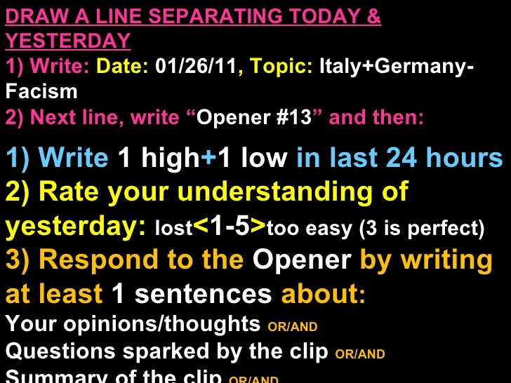 """DRAW A LINE SEPARATING TODAY & YESTERDAY 1) Write:   Date:  01/26/11 , Topic:  Italy+Germany-Facism 2) Next line, write """" ..."""