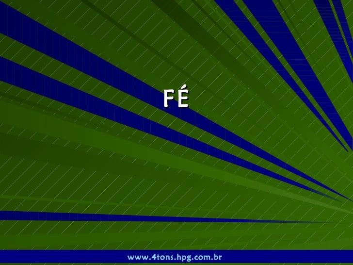 FÉ www.4tons.hpg.com.br