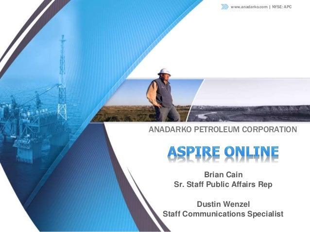 www.anadarko.com | NYSE: APC ANADARKO PETROLEUM CORPORATION Brian Cain Sr. Staff Public Affairs Rep Dustin Wenzel Staff Co...