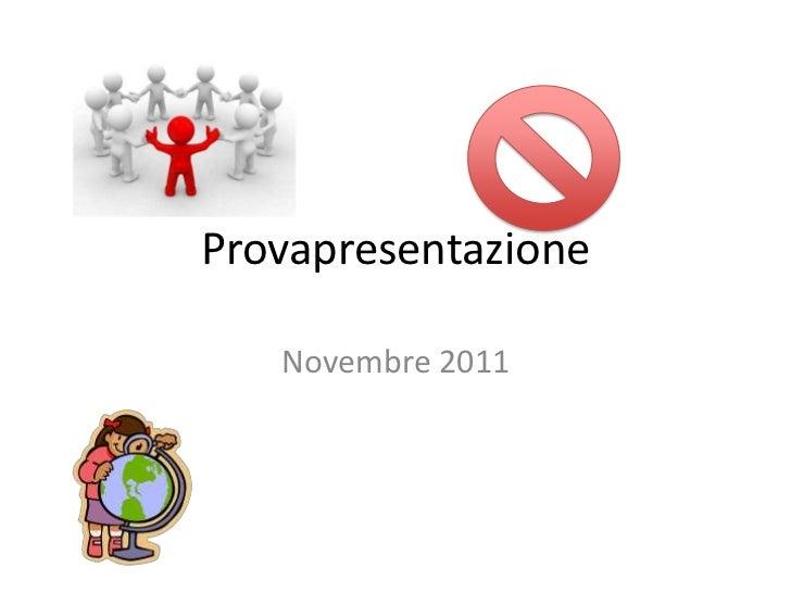 Provapresentazione   Novembre 2011
