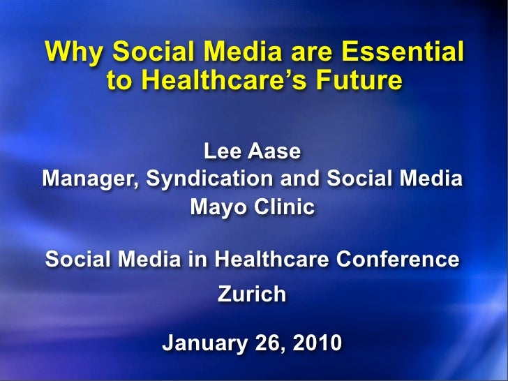 Why Social Media are Essential    to Healthcare's Future               Lee Aase Manager, Syndication and Social Media     ...