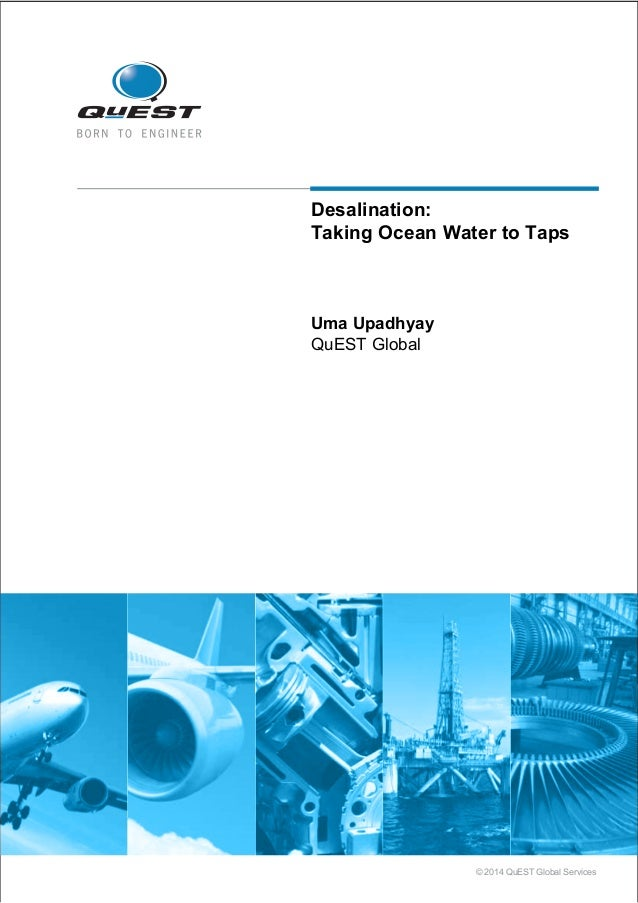© 2014 QuEST Global Services Desalination: Taking Ocean Water to Taps Uma Upadhyay QuEST Global