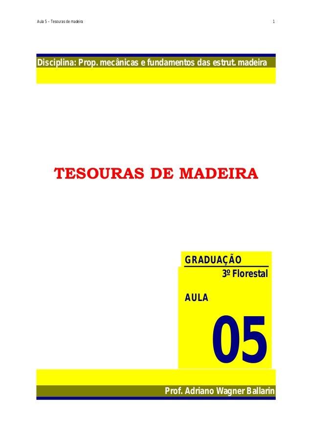 Aula 5 – Tesouras de madeira  1  Disciplina: Prop. mecânicas e fundamentos das estrut. madeira  TESOURAS DE MADEIRA  GRADU...