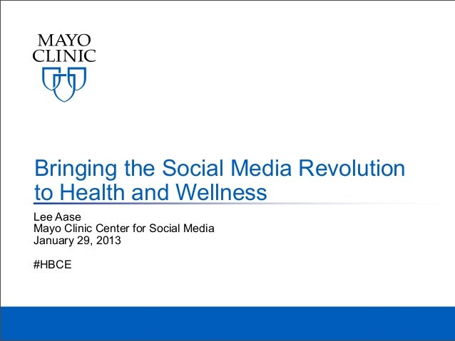 Bringing the Social Media Revolutionto Health and WellnessLee AaseMayo Clinic Center for Social MediaJanuary 29, 2013#HBCE