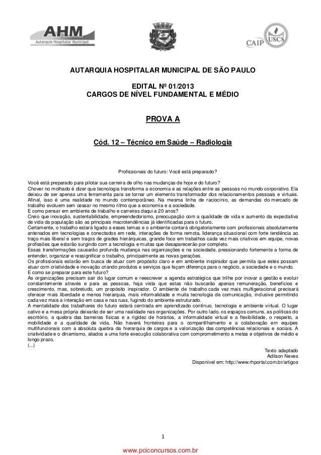 1 AUTARQUIA HOSPITALAR MUNICIPAL DE SÃO PAULO EDITAL Nº 01/2013 CARGOS DE NÍVEL FUNDAMENTAL E MÉDIO PROVA A Cód. 12 – Técn...