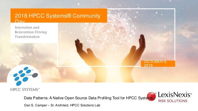 Innovation and Reinvention Driving Transformation OCTOBER 9, 2018 2018 HPCC Systems® Community Day Dan S. Camper – Sr. Arc...