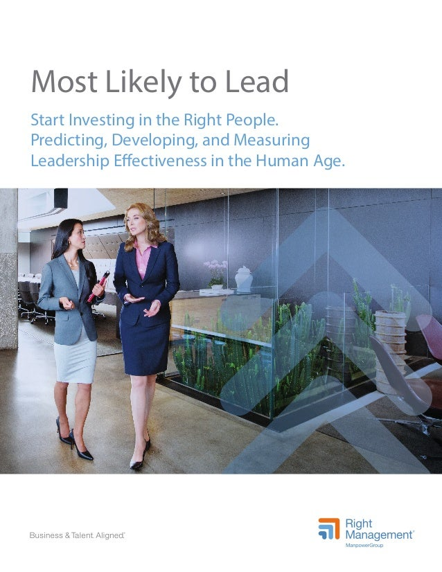 Most Likely to Lead Start Investing in the Right People. Predicting, Developing, and Measuring Leadership Effectiveness in...