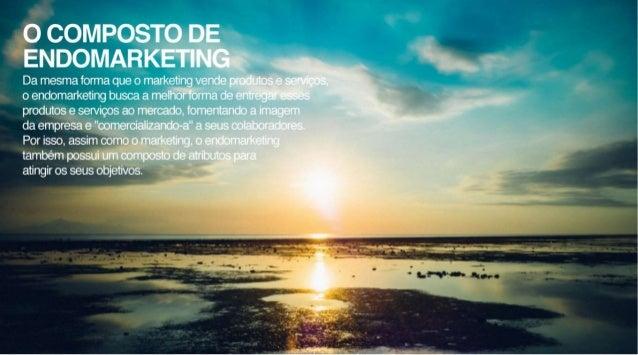 O COMPOSTO DE ENDOMARKETING  Da mesma forma que o marketing vende produtos e serviços,  o endomarketing busca a melhor for...