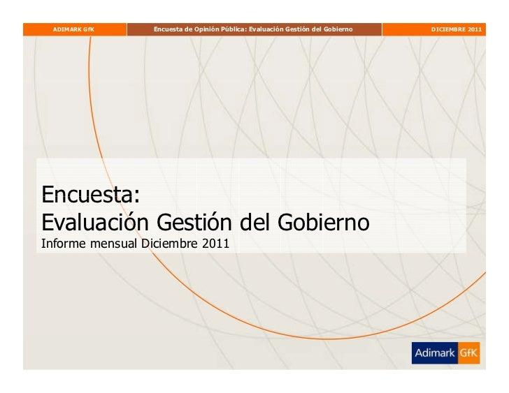 ADIMARK GfK     Encuesta de Opinión Pública: Evaluación Gestión del Gobierno   DICIEMBRE 2011Encuesta:Evaluación Gestión d...
