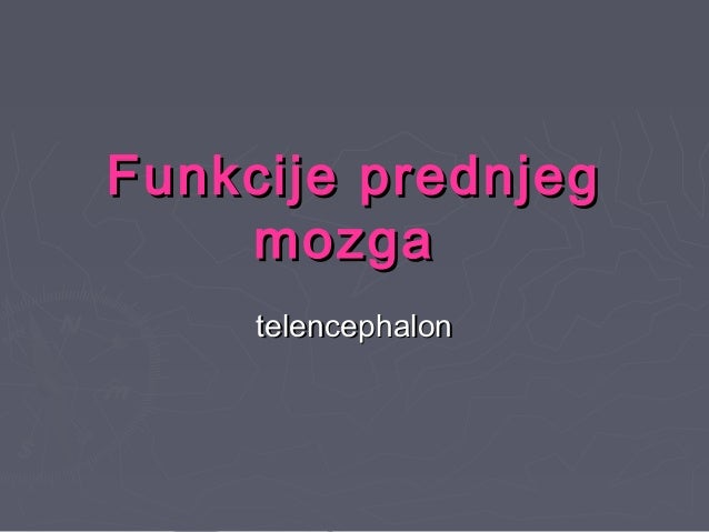 Funkcije prednjegFunkcije prednjeg mozgamozga telencephalontelencephalon