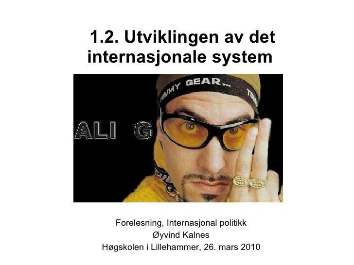 1.2. Utviklingen av det internasjonale system   Forelesning, Internasjonal politikk Øyvind Kalnes Høgskolen i Lillehammer,...