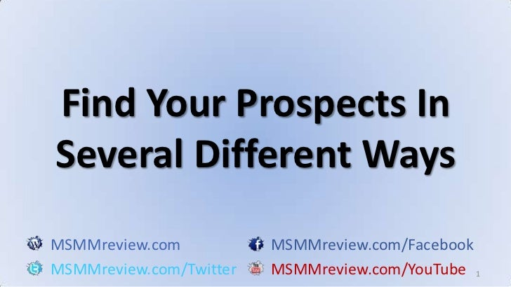 1<br />Find Your Prospects In Several Different Ways<br />MSMMreview.comMSMMreview.com/Facebook<br />MSMMreview.com/Twitte...
