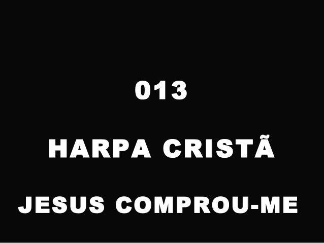 013 HARPA CRISTÃ JESUS COMPROU-ME