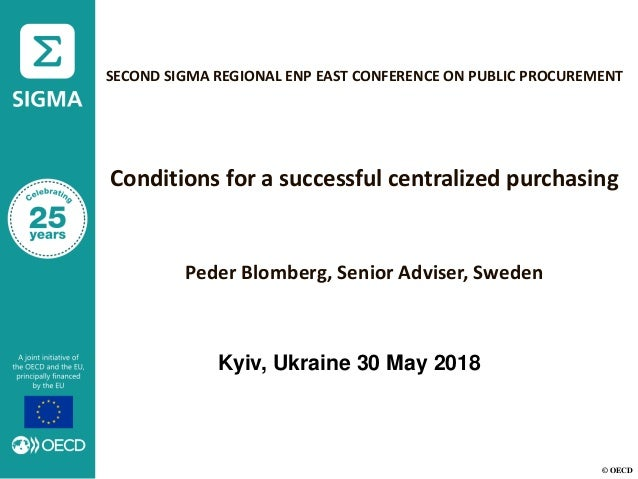 © OECD SECOND SIGMA REGIONAL ENP EAST CONFERENCE ON PUBLIC PROCUREMENT Conditions for a successful centralized purchasing ...