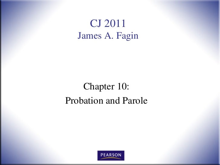 CJ 2011   James A. Fagin    Chapter 10:Probation and Parole