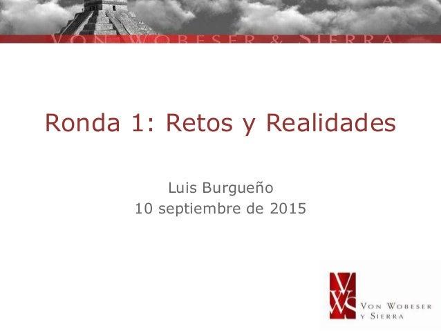 Ronda 1: Retos y Realidades Luis Burgueño 10 septiembre de 2015