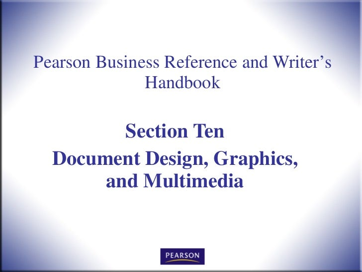 Pearson Business Reference and Writer's Handbook Section Ten Document Design, Graphics, and Multimedia