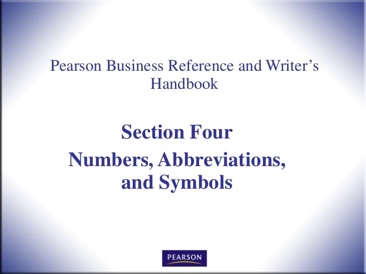 Pearson Business Reference and Writer's Handbook Section Four Numbers, Abbreviations, and Symbols