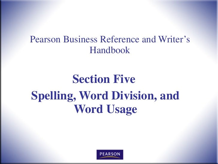 Pearson Business Reference and Writer's Handbook Section Five  Spelling, Word Division, and Word Usage