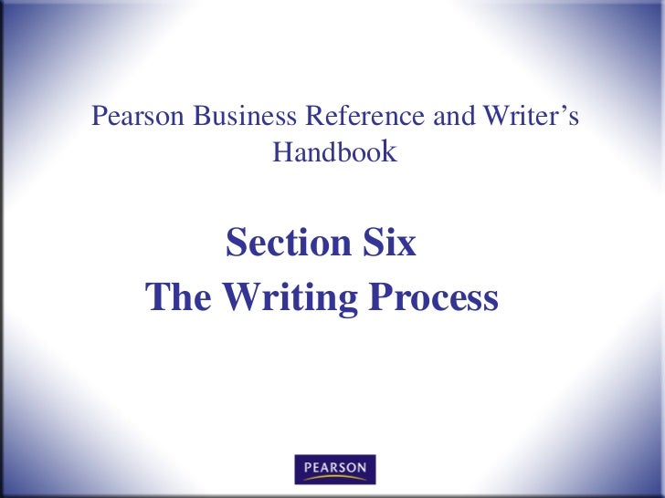 Pearson Business Reference and Writer's Handboo k Section Six The Writing Process