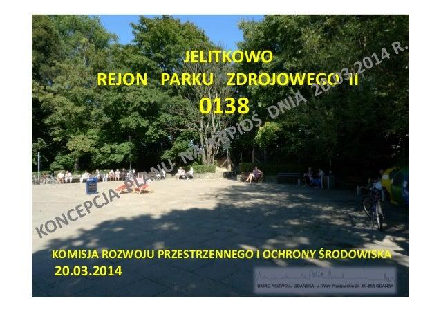 JELITKOWO REJON PARKU ZDROJOWEGO II 0138 KOMISJA ROZWOJU PRZESTRZENNEGO I OCHRONY ŚRODOWISKA 20.03.2014