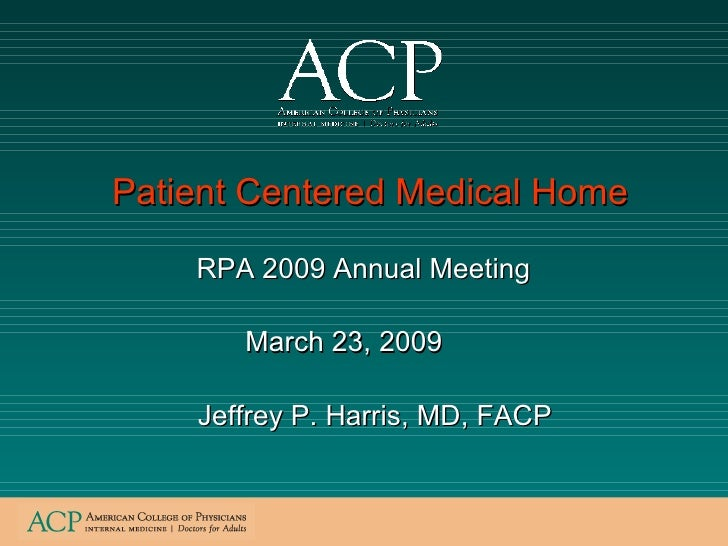 RPA 2009 Annual Meeting Jeffrey P. Harris, MD, FACP Patient Centered Medical Home  March 23, 2009