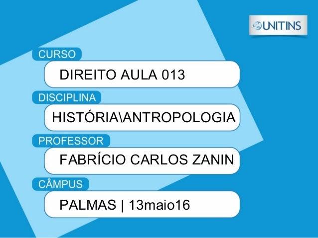 DIREITO AULA 013 HISTÓRIAANTROPOLOGIA FABRÍCIO CARLOS ZANIN PALMAS   13maio16