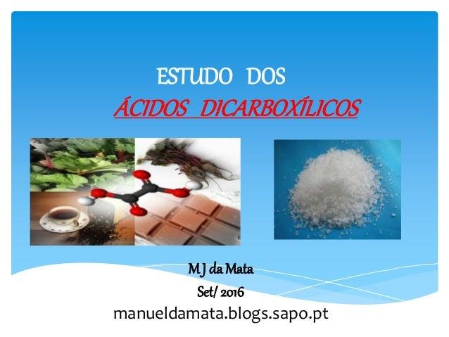 ESTUDO DOS ÁCIDOS DICARBOXÍLICOS M J da Mata Set/2016 manueldamata.blogs.sapo.pt