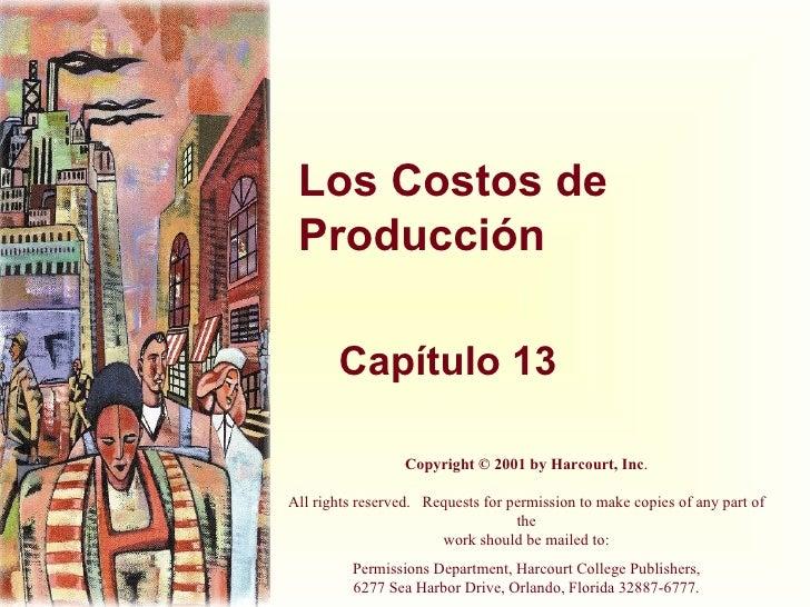 Los Costos de Producción <ul><ul><li>Capítulo 13 </li></ul></ul>Copyright © 2001 by Harcourt, Inc . All rights reserved....